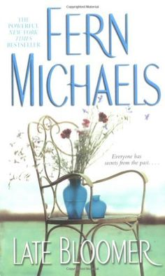 Late Bloomer by Fern Michaels,I really enjoyed this book.