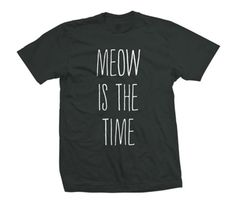 Meow Time...  this is for my son Austin who says right meow all day!
