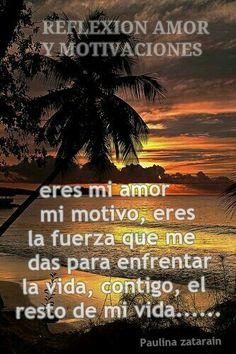 Eres mi amor eres mi motivo la fuerza de enfrentar la vida…