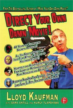 Direct Your Own Damn Movie! by Lloyd Kaufman, Sara Antill and Kurly Tlapoyawa - Biz Books