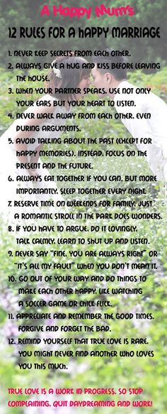 12 rules for a happy marriage <3 True love is a work in progress, so stop complainging, quit daydreaming, and work! Love it!