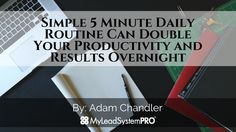 Simple 5 Minute Daily Routine Can Double Your Productivity and Results Overnight | My Lead System PRO - MyLeadSystemPRO