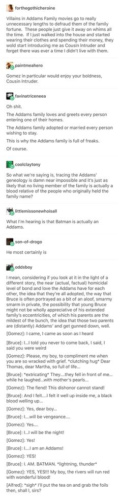 The Addams Family and Bruce Wayne. Extended Batfam<<This is the most strangely beautiful thing I've ever read. The Addams Family and Bruce Wayne. Extended Batfam<<This is the most strangely beautiful thing I've ever read. Tumblr Stuff, My Tumblr, Tumblr Posts, Tumblr Funny, Dc Memes, Funny Memes, Hilarious, Los Addams, Die Addams Family