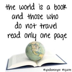 """The world is a book and those who do not travel read only one page."" 