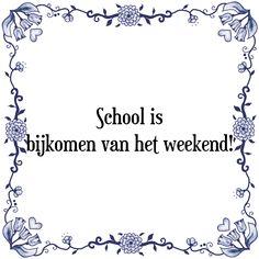 School is bijkomen van het weekend - Bekijk of bestel deze Tegel nu op Tegelspreuken.nl
