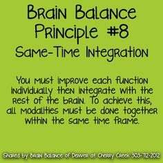 8. #SameTime #Integration  You must #improve each #function #individually then #integrate with the rest of the #brain. To #achieve this, all modalities must be done #together within the same #time frame. #BrainBalance #AddressTheCause #Denver #CO