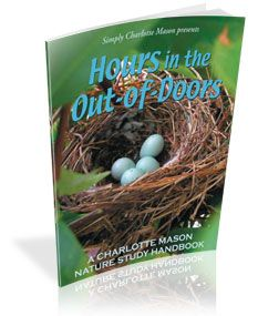 Hours in the Out-of-Doors. Nature study, Charlotte Mason style. Full of great tips, ideas and quotes.