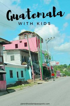 Traveling Guatemala with Kids. Safety, transportation, and things to do. #guatemala #familytravel