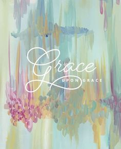 Grace upon grace print - life lived beautifully well-watered Bible Quotes, Bible Verses, Scriptures, Grace Art, Catholic Quotes, Saved By Grace, Walk By Faith, Gods Grace, Godly Woman
