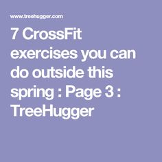 7 CrossFit exercises you can do outside this spring : Page 3 : TreeHugger
