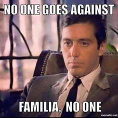 No one goes against familia, no one