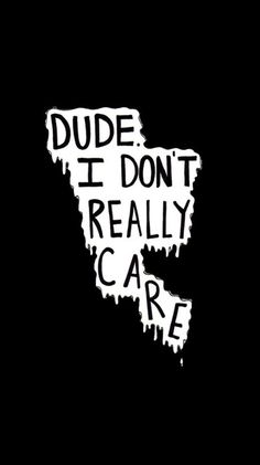 I don& Care wallpaper from Teenager Wallpaper app ; Teenager Wallpaper, Teen Wallpaper, Hipster Wallpaper, Funny Phone Wallpaper, Mood Wallpaper, Wallpaper Quotes, Wallpaper Backgrounds, Cellphone Wallpaper, Badass Wallpaper Iphone
