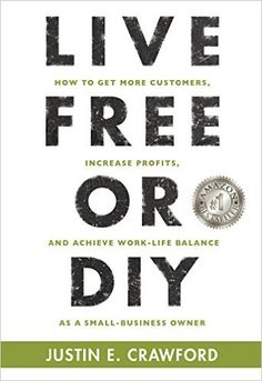 Amazon.com: LIVE FREE OR DIY: How To Get More Customers, Increase Profits, and Achieve Work-Life Balance As A Small Business Owner eBook: Justin E. Crawford: Kindle Store