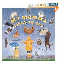 """My Momma Likes to Say: Denise Brennan-Nelson, Jane Monroe Donovan: {idioms and witticisms as """"Hold your horses;"""" """"Money doesn't grow on trees;"""" and """"I have eyes in the back of my head."""" """"Cat got your toungue?""""}"""
