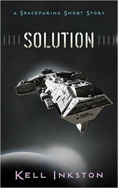 Amazon.com: Solution: A Spacefaring Short Story eBook: Kell Inkston: Kindle Store