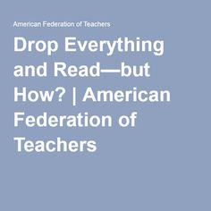 Drop Everything and Read—but How? | American Federation of Teachers