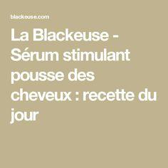 La Blackeuse - Sérum stimulant pousse des cheveux : recette du jour