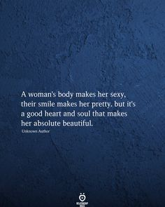 A woman's body makes her sexy, their smile makes her pretty. but it's a good heart and soul that makes her absolute beautiful. Woman Quotes, Life Quotes, Virgo Quotes, Rumi Quotes, Deep Quotes, Mood Quotes, Quotes Quotes, Positive Quotes, Qoutes