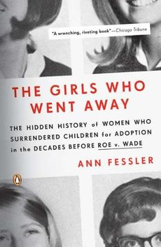 The Girls Who Went Away: The Hidden History of Women Who Surrendered Children for Adoption in the Decades Before Roe v. Wade by Ann Fessler http://smile.amazon.com/dp/0143038974/ref=cm_sw_r_pi_dp_GsVNub02EDW91