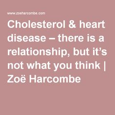 Cholesterol & heart disease – there is a relationship, but it's not what you think | Zoë Harcombe