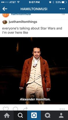 I'm talking about Star Wars too but I'm also like... c'mon, guys - can't get much better than a musical about a bunch of founding fathers rapping about a national bank, amiright???