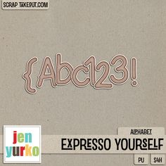 Expresso Yourself {Alphabet} by Jen Yurko! 25% off for a limited time! Grab them along w/ all of the other matching items! *Previously a part of my Black Friday PU Bag - Please Check Your Stash!* #digiscrap #jenyurko #alphas