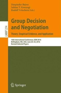 Group Decision and Negotiation. Theory, Empirical Evidence, and Application: 16th International Conference 2016, ...