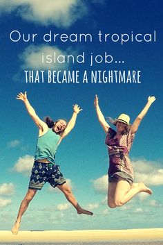 When we secured jobs in hospitality on the beautiful Fraser Island, we were excited and relieved. Unfortunately it didn't turn out as we hoped it would.
