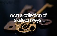 I love keys. My mother used to have a collection of old keys... I'm assuming I'll never own them.