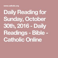 Daily Reading for Sunday, October 30th, 2016 - Daily Readings - Bible - Catholic Online