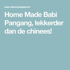 Home Made Babi Pangang, lekkerder dan de chinees!