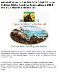 Galápagos George is on Indiana State Reading Associations's 2014 Top 50 Children's Books list. See http://balkinbuddies.blogspot.com/2014/04/wendell-minors-galapagos-george-is-on.html for further information.