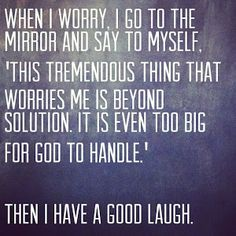 Then I have a good laugh.