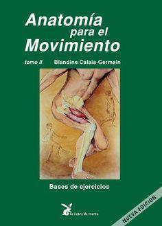 Anatomía para el movimiento II. Blandine Calais Germain. Ed La Liebre de Marzo.