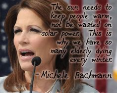 "Michele Bachmann - OK, she's bat shit crazy and it's spreading throughout the party. Won't you please help these sad demented people. Give them the time they desperately need away from political office and responsibility. Vote ""NO"" and give the Party Of ""NO"" a break from governance. (Supported by the caring people at Clear Thinkers USA) yeah this is a joke but it's serious folks!!"