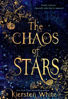 THE CHAOS OF STARS by Kiersten White... great typography - and love the tagline:  Family is forever.  Especially when they're immortal.
