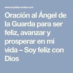 Oración al Ángel de la Guarda para ser feliz, avanzar y prosperar en mi vida – Soy feliz con Dios