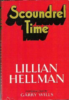 Scoundrel Time; Lillian Helman - 1976 - Hellman's experience through the McCarthy era.
