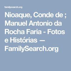 Nioaque, Conde de ; Manuel Antonio da Rocha Faria - Fotos e Histórias — FamilySearch.org