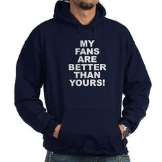 (FRONT) Men's dark color navy blue hoodie with My Fans Are Better Than Yours! theme. Fans are the driving force for people and entities showing that what they are doing is appreciated and supported. Available in black, navy; small, medium, large, x-large, 2x-large, 3x-large for only $48.99. Go to the link to purchase the product and to see other options – http://www.cafepress.com/stmfabty