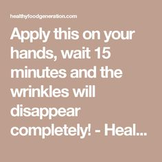 Apply this on your hands, wait 15 minutes and the wrinkles will disappear completely! - Healthy Food Generation