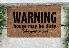 Dirty House doormat, Warning Dirty house doormat, Warning House may be dirty like your mom doormat, Mom joke doormat, Dirty Mom doormat Porch Mat, Front Porch, Diy Tapis, Front Door Mats, Entry Mats, Mom Jokes, Best Shakes, Outdoor Paint, Outdoor Decor