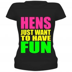 Hens Just Wanna Have Fun T-Shirt/Vest Top. Hens just want to have fun bright fun and daring- Can be personalised on the back with everybody's naughty nick names too.Match it with our other neon fancy dress accessories or even your favourite trousers. See our sizing guide for options available.
