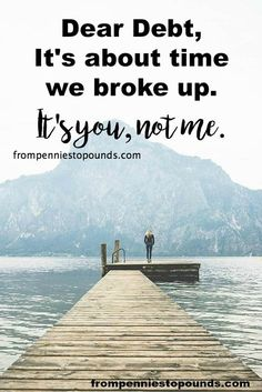 Dear Debt. It's About Time We Broke Up. It's You, Not Me. An open letter to my debt, about paying off debt and becoming debt free #debtfreecommunity #debtfreeliving #debtfreegoals