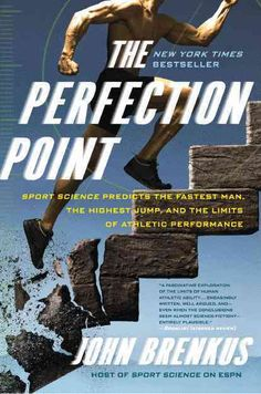 The Perfection Point: Sport Science Predicts the Fastest Man, the Highest Jump, and the Limits of Athletic Perfor...