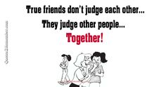 True friends don't judge… – Quotes 2 Remember