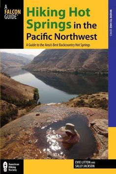 Hiking Hot Springs in the Pacific Northwest: A Guide to the Area's Best Backcountry Hot Springs