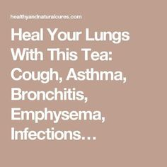 Heal Your Lungs With This Tea: Cough, Asthma, Bronchitis, Emphysema, Infections… Asthma Relief, Asthma Symptoms, Allergies, Bronchitis Remedies, What Is Asthma, Mold Exposure, Inflammation Causes, Reflux Disease, Fall