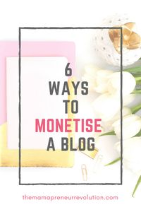 Looking for ways to monetise your blog? Here are 6 ways to monetise a blog
