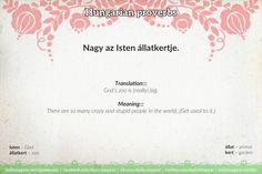 Nagy az Isten állatkertje. [ˈnɑɟ ɑz iʃtɛn aːlːɑtkɛrtje] https://dailymagyar.wordpress.com/2014/01/23/hungarian-proverbs-19/ #Hungarian #proverbs #magyar #szólás